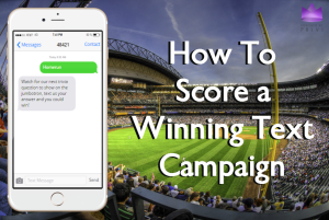 How To Score a Winning Text Campaign